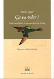 Eric Joly - Ca va voler ! - Trente ans de petite et moyenne chasse en Afrique.