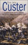 Eric Joly - Custer - La vérité sur les guerres indiennes des grandes plaines d'Amérique du Nord.