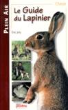 Eric Joly - Le guide du lapinier.