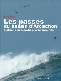 Eric Joly - Les passes du bassin d'Arcachon - Histoire, peurs, naufrages, perspectives.