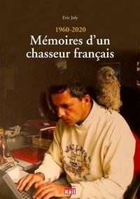 Eric Joly - Mémoires d'un chasseur français (1960-2020).