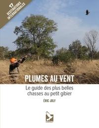 Eric Joly - Plumes au vent - Le guide des plus belles chasses au petit gibier.