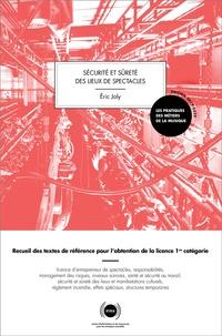 Eric Joly - Sécurité et sureté des lieux de spectacles - Recueil des textes de référence pour l'obtention de la licence 1re catégorie.