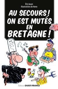 Eric Jouan et  Nono - Au secours ! On est mutés en Bretagne ! - Guide de survie en terre celte.