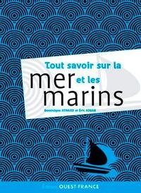 Eric Jouan et Dominique Aymard - Tout ce que vous avez toujours voulu savoir sur la mer et les marins sans jamais avoir osé le demander.