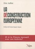 Eric Juillot - La déconstruction européenne - Et si la France renouait avec son histoire ?.