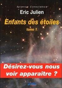Eric Julien - Enfants des étoiles - Tome 1 : Désirez-vous nous voir apparaître ?.