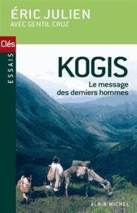Eric Julien et Gentil Cruz - Kogis - Le message des derniers hommes.