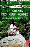 Eric Julien et Eric Julien - Le Chemin des neuf mondes - Les Indiens Kogis de Colombie peuvent nous enseigner les mystères de la vie.