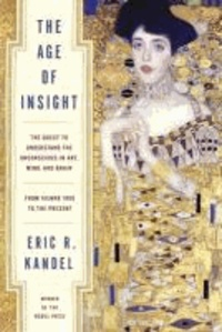Eric Kandel - The Age of Insight - The Quest to Understand the Unconscious in Art, Mind, and Brain, from Vienna 1900 to the Present.