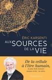 Eric Karsenti - Aux sources de la vie.