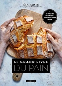 Eric Kayser - Le grand livre du pain - 50 recettes authentiques pour (re)découvrir le pain.