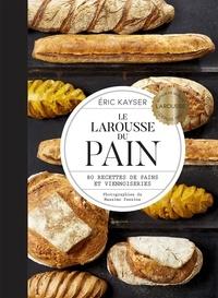Eric Kayser - Le Larousse du Pain - 80 recettes de pains et viennoiseries.