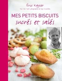Eric Kayser - Mes petits biscuits sucrés et salés.