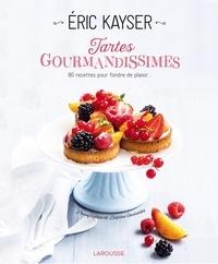 Eric Kayser - Tartes gourmandissimes - 80 recettes pour fondre de plaisir.