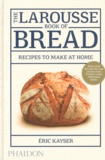 Eric Kayser - The Larousse Book of Bread - Recipes to make at home.