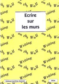 Eric Kentley et Dick Negus - Ecrire sur les murs - Un guide pour la présentation du texte dans une exposition.