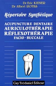 Eric Kiener et Albert Roths - Répertoire synthétique - Acupuncture dentaire, auriculothérapie, réflexothérapie facio-buccale.