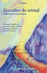 Eric Klein - L'escalier de cristal - Guide pour l'ascension.