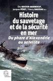 Eric Kocher-Marboeuf et Jacques Péret - Histoire du sauvetage et de la sécurité en mer - Du phare d'Alexandrie au satellite.