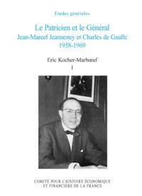 Eric Kocher-Marboeuf - Le Patricien et le Général - Jean-Marcel Jeanneney et Charles de Gaulle 1958-1969, Tome 1.