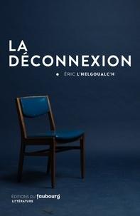 Eric L'Helgoualc'h - La déconnexion.