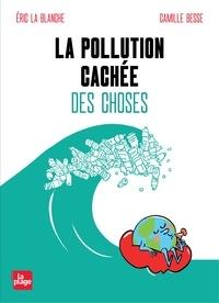 Eric La Blanche - La pollution cachée des choses.