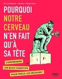 Eric La Blanche et Pascal Gros - Pourquoi votre cerveau n'en fait qu'à sa tête - Connaître les biais cognitifs pour mieux les déjouer !.