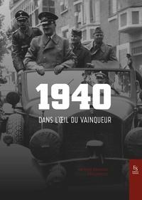 Eric Labayle et Antoine Bruneau - 1940, dans l'oeil du vainqueur.