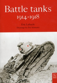 Eric Labayle - Battle tanks 1914-1918.