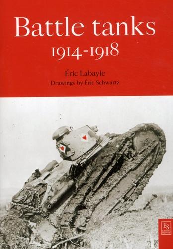 Eric Labayle - Battle tanks 1914-1918.