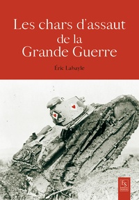 Eric Labayle - Chars d'assaut 1914-1918.