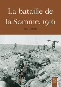 Eric Labayle - La bataille de la Somme - 1916.