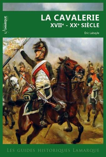 Eric Labayle - La cavalerie XVIIe - XXe siècle.