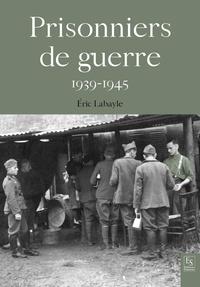Eric Labayle - Les prisonniers de guerre 1939-1945.