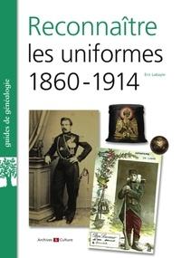 Eric Labayle - Reconnaitre les uniformes 1860-1914.