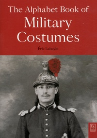Eric Labayle - The Alphabet Book of Military Costumes.
