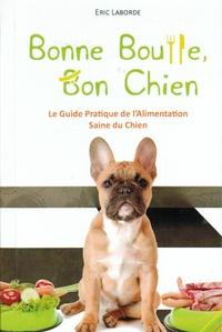 Eric Laborde - Bonne bouffe, bon chien - Le guide pratique de l'alimentation saine du chien.