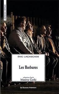 Eric Lacascade - Les barbares.