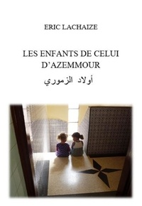 Eric Lachaize - LES ENFANTS DE CELUI D'AZEMMOUR.
