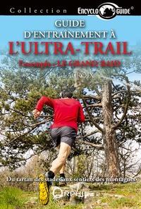 Eric Lacroix - Guide d'entraînement à l'ultra-trail - L'exemple : le Grand Raid.