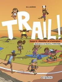 Trail ! Le goût de la découverte, le plaisir de s'entraîner- Tome 2, Planifier et s'entraîner - Eric Lacroix pdf epub