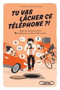 Eric Lajarge et  El Bajo - Tu vas lâcher ce téléphone ?! - Toutes les raisons de le faire. 30 conseils pour y arriver. Et plus encore.