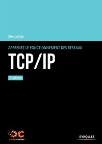Eric Lalitte - Apprenez le fonctionnement des réseaux TCP/IP.