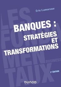 Eric Lamarque - Banques : stratégies et transformations.