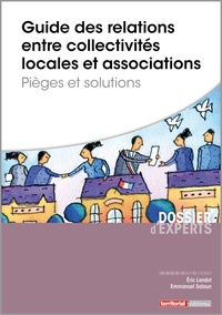 Guide des relations entre collectivités locales et associations- Pièges et solutions - Eric Landot |