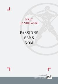 Eric Landowski - Passions sans nom - Essais de socio-sémiotique III.