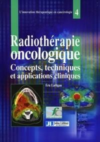 Eric Lartigau - La radiothérapie oncologique - Concepts, techniques et applications cliniques.