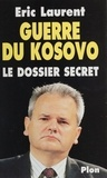 Eric Laurent - GUERRE DU KOSOVO. - Le dossier secret.