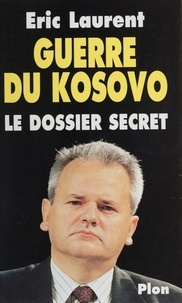 Eric Laurent - GUERRE DU KOSOVO. - Le dossier secret.